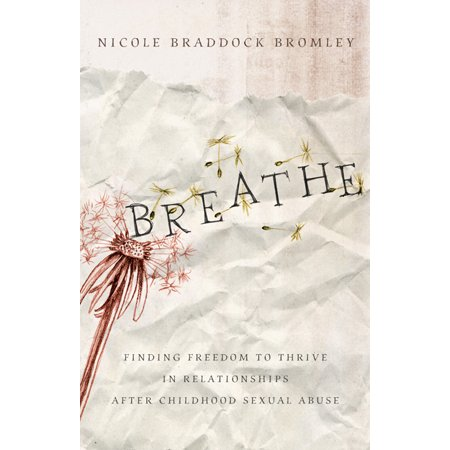 Breathe : Finding Freedom to Thrive in Relationships After Childhood Sexual Abuse
