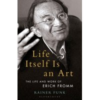 Psychoanalytic Horizons: Life Itself Is an Art: The Life and Work of Erich Fromm (Paperback)