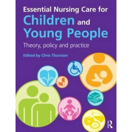 Essential Nursing Care for Children and Young People: Theory, Policy and Practice