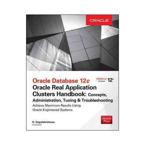 Oracle Database 12c Real Application Clusters Handbook: Concepts, Administration, Tuning & Troubleshooting