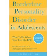 Borderline Personality Disorder in Adolescents, 2nd Edition : What to Do When Your Teen Has Bpd: A Complete Guide for Families