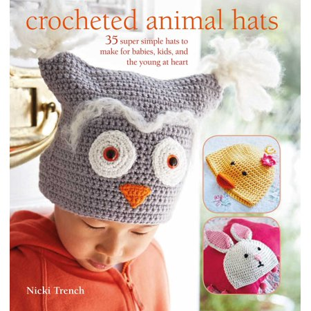 Crocheted Animal Hats : 35 super simple hats to make for babies, kids, and the young at heart - Simple Toddler Halloween Crafts
