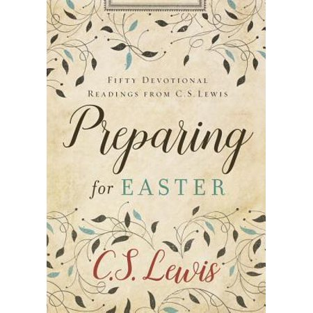 Preparing for Easter : Fifty Devotional Readings from C. S. Lewis - Easter Christian