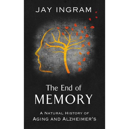 The End Of Memory  A Natural History Of Aging And Alzheimers