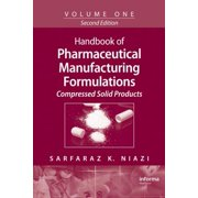 Handbook of Pharmaceutical Manufacturing Formulations, Second Edition : Volume One, Compressed Solid Products
