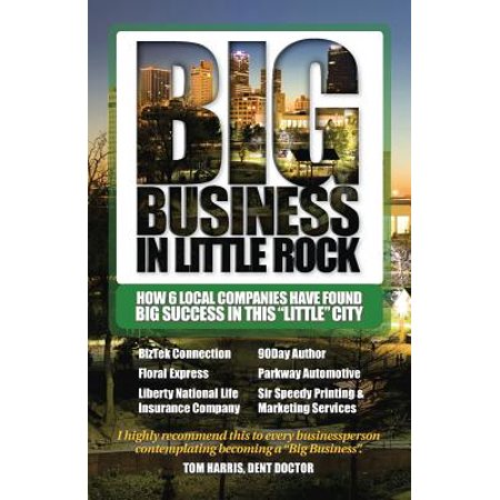 City Of North Little Rock (Big Business in Little Rock : How 6 Local Companies Have Found Big Success in This Little)