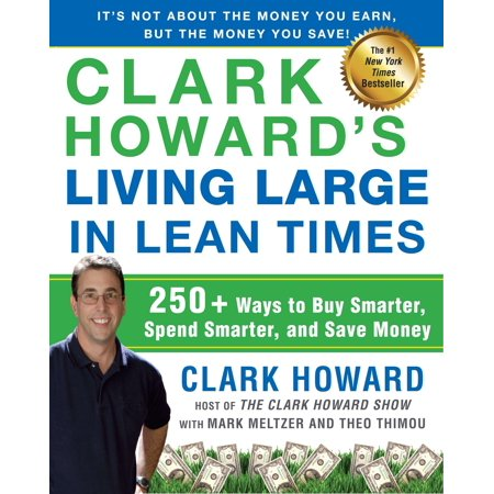 Clark Howards Living Large In Lean Times  250  Ways To Buy Smarter  Spend Smarter  And Save Money