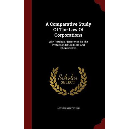 A Comparative Study of the Law of Corporations : With Particular Reference to the Protection of Creditors and (Federal Income Taxation Of Corporations And Shareholders)