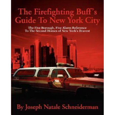 The Firefighting Buff's Guide to New York City: The Five Borough, Five Alarm Reference to the Second Homes of New York's Bravest