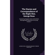 The Diaries and Correspondence of the Right Hon. George Rose : Containing Original Letters of the Most Distinguished Statesmen of His Day Volume 1