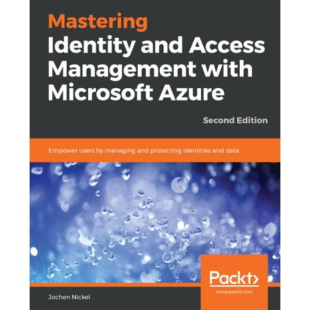 Mastering Identity and Access Management with Microsoft Azure - (Identity And Access Management Best Practices)