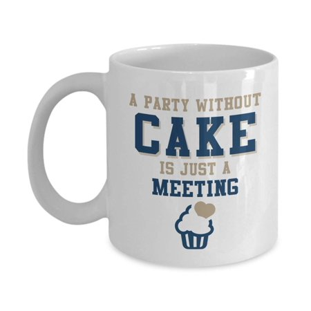 A Party Without Cake Is Just A Meeting. Funny Cooking Quotes ...