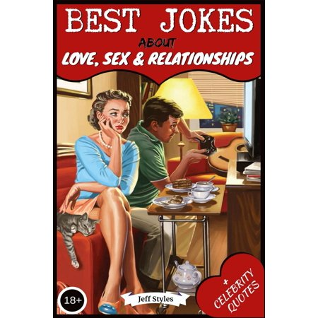 Best Jokes about Love, Sex & Relationships: (collection of Jokes, Short Stories and Celebrity Quotes) (Best Short Story Jokes)