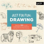 Just for Fun: Drawing : More than 100 fun and simple step-by-step projects for learning the art of basic drawing