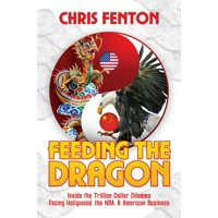 Feeding the Dragon : Inside the Trillion Dollar Dilemma Facing Hollywood, the Nba, & American Business (Hardcover)