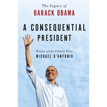 A Consequential President : The Legacy of Barack Obama (President Obama Collectors)
