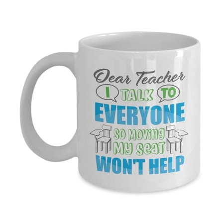 Teacher School Supply Store (Dear Teacher, I Talk To Everyone So Moving My Seat Won't Help Funny Student's Letter Coffee & Tea Gift Mug, Prizes, Rewards, Supplies, Pen Organizer & Cool Birthday Gifts For)