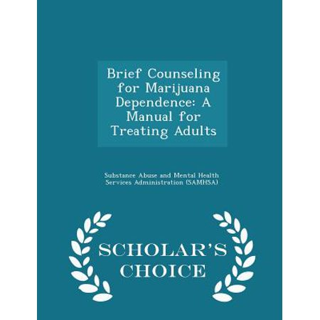 Brief Counseling for Marijuana Dependence : A Manual for Treating Adults - Scholar's Choice