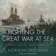 Fighting the Great War at Sea - Audiobook