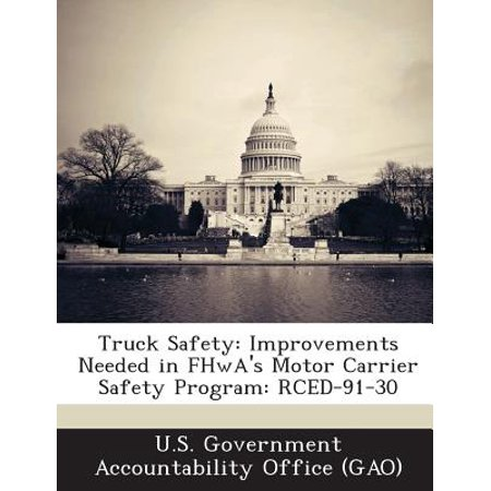 Truck Safety: Improvements Needed in Fhwa's Motor Carrier Safety Program: Rced-91-30
