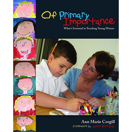 Of Primary Importance : What's Essential in Teaching Young (Primary Writers)