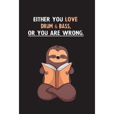 Either You Love Drum & Bass, Or You Are Wrong.: Blank Lined Notebook Journal With A Cute and Lazy Sloth Reading