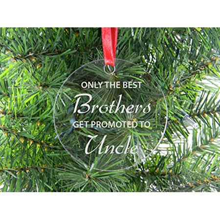 Only The Best Brothers Get Promoted - Clear Acrylic Christmas Ornament - Great Gift for Birthday, or Christmas Gift for Brother,