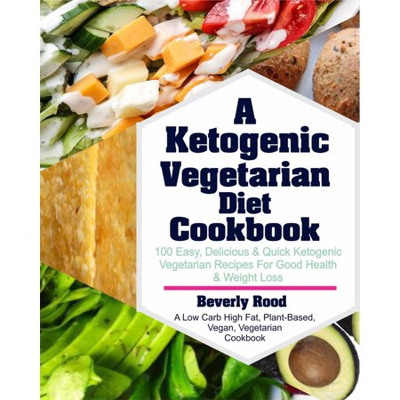 Ketogenic Vegetarian Diet Cookbook: 100 Easy, Delicious and Quick Ketogenic Vegetarian Recipes For Good Health and Weight Loss (A Low Carb High Fat, Plant-Based, Vegan, Vegetarian Cookbook) -