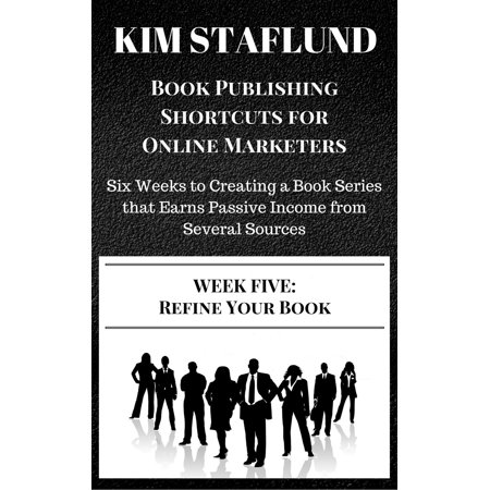 WEEK FIVE: REFINE YOUR BOOK | Six Weeks to Creating a Book Series that Earns Passive Income from Several Sources - eBook