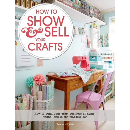 Crafts Online (How to Show & Sell Your Crafts : How to Build Your Craft Business at Home, Online, and in the)