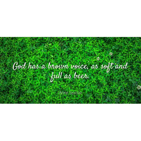 Brown Laminate - Anne Sexton - God has a brown voice, as soft and full as beer - Famous Quotes Laminated POSTER PRINT 24X20.