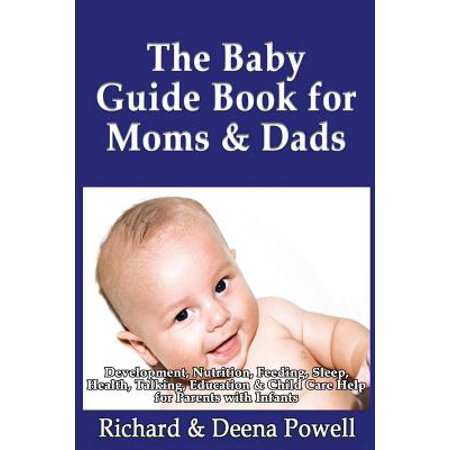 The Baby Guide Book for Moms & Dads: Development, Nutrition, Feeding, Sleep, Health, Talking, Education & Child Care Help for Parents - Infants, Baby