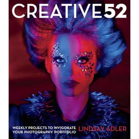Creative 52 : Weekly Projects to Invigorate Your Photography (Best Way To Present Photography Portfolio)