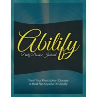 Abilify Daily Dosage Journal: Track Your Prescription Dosage: A Must for Anyone on Abilify (Paperback)
