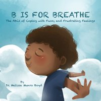 B is for Breathe: The ABCs of Coping with Fussy & Frustrating Feelings (Paperback)