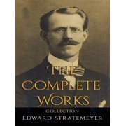 Edward Stratemeyer: The Complete Works - eBook