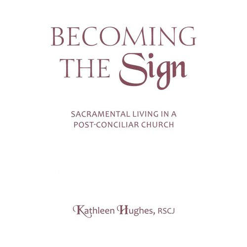 Becoming the Sign: Sacramental Living in a Post-Conciliar Church