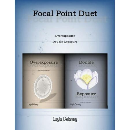 Focal Point Duet: Overexposure & Double Exposure - eBook ()