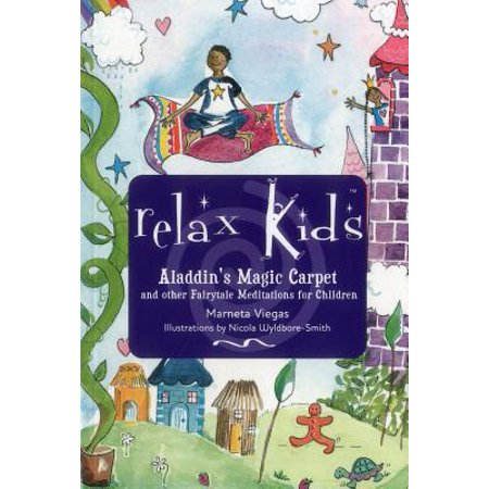 Relax Kids - Aladdin's Magic Carpet : Let Snow White, the Wizard of Oz and Other Fairytale Characters Show You and Your Child How to Meditate and Relax