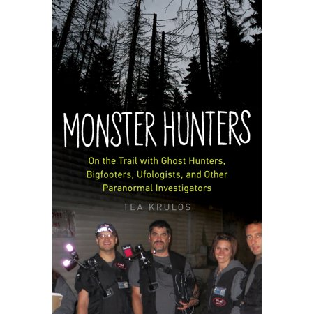Monster Hunters : On the Trail with Ghost Hunters, Bigfooters, Ufologists, and Other Paranormal