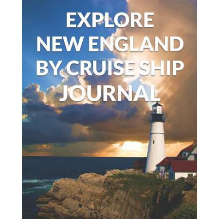 Explore New England By Cruise Ship Journal: The Ultimate East Coast Guide & Planner for the Best Cruise Ever (The Best Land Cruiser Ever Made)