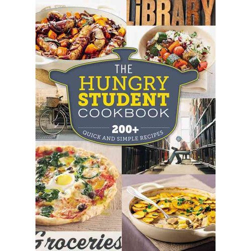 The Hungry Student Cookbook: 200  Quick and Simple Recipes