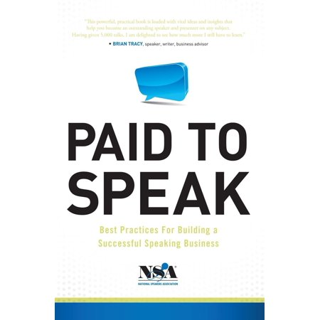 Paid To Speak: Best Practices For Building A Successful Speaking Business -