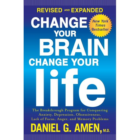 Change Your Brain, Change Your Life (Revised and Expanded) : The Breakthrough Program for Conquering Anxiety, Depression, Obsessiveness, Lack of Focus, Anger, and Memory (Best Antidepressant For Severe Depression And Anxiety)