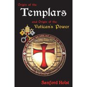 Origin of the Templars : And Origin of the Vatican's Power