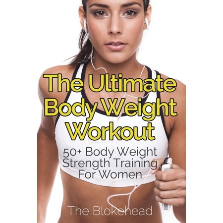 The Ultimate Body Weight Workout : 50+ Body Weight Strength Training for (Workout Routine For 50 Year Old Woman)