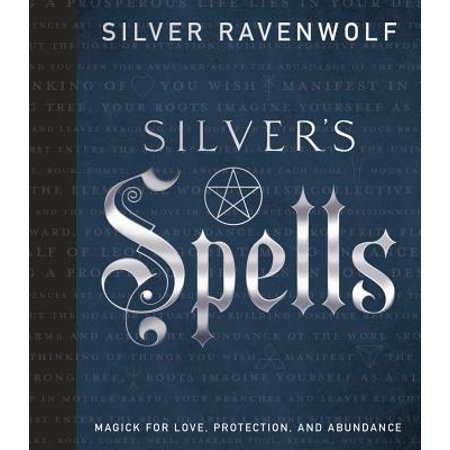 Silver's Spells : Magick for Love, Protection, and Abundance
