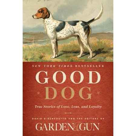 Good Dog : True Stories of Love, Loss, and
