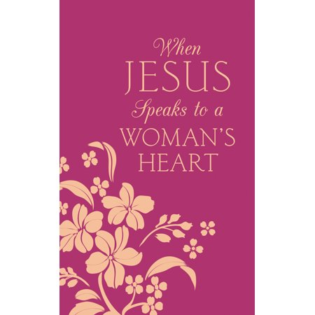 When Jesus Speaks to a Woman's Heart : Inspiration for Your