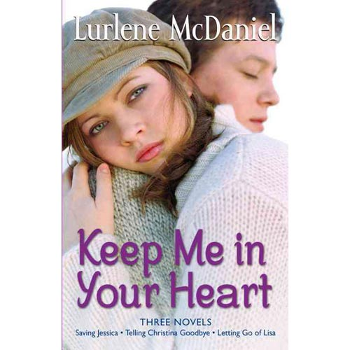 Keep Me in Your Heart: Three Novels: Saving Jessica, Telling Christina Goodbye, Letting Go of Lisa